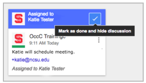 "The left is a headshot with ""Assigned to Katie Tester"". On the right is the check icon to mark as done and hide discussion. On the bottom, the discussion about this action shows."