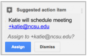 "In the suggestion action item window, ""Katie will schedule meeting"" is followed by the link to the email address ""+katie@ncsu.edu"". Under ""Assign to +katie@ncsu.edu?"" is the Assign button and Dismiss button."
